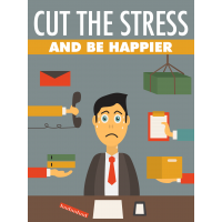 Cut The Stress And Be Happier